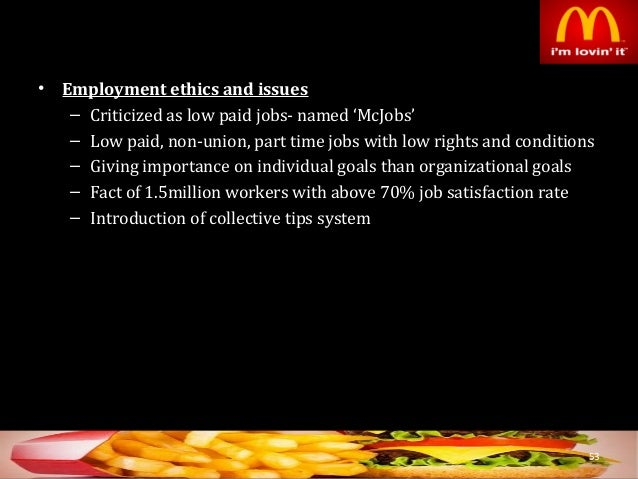 ethics of mcdonalds The case examines the controversy involving the global fast food major mcdonald's, which was accused of wrongfully selling its french fries as 100% vegetarian products when they contained beef flavoringit explores in detail the events that led to the controversy and the company's reactions to the allegations.