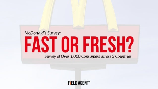 FAST OR FRESH?Survey of Over 1,000 Consumers across 3 Countries McDonald's Survey: