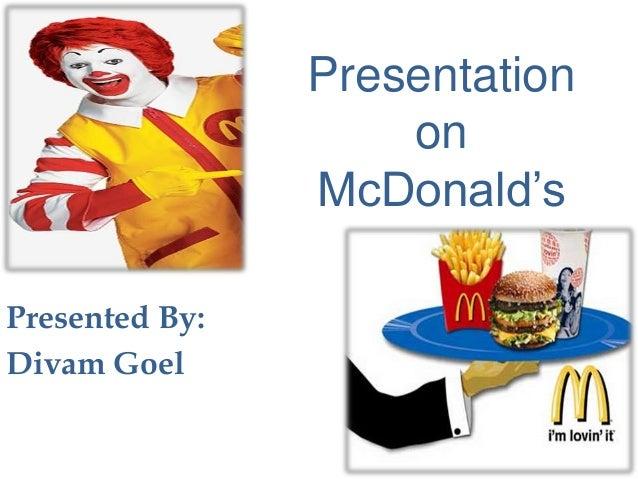 Presentation on McDonald's Presented By: Divam Goel