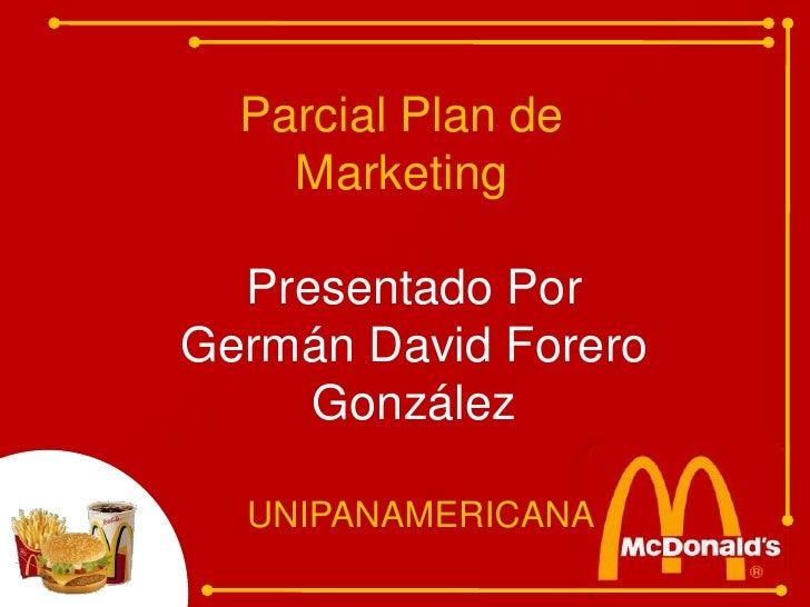 Parcial Plan de Marketing<br />Presentado Por<br />Germán David Forero<br />González<br />UNIPANAMERICANA<br />