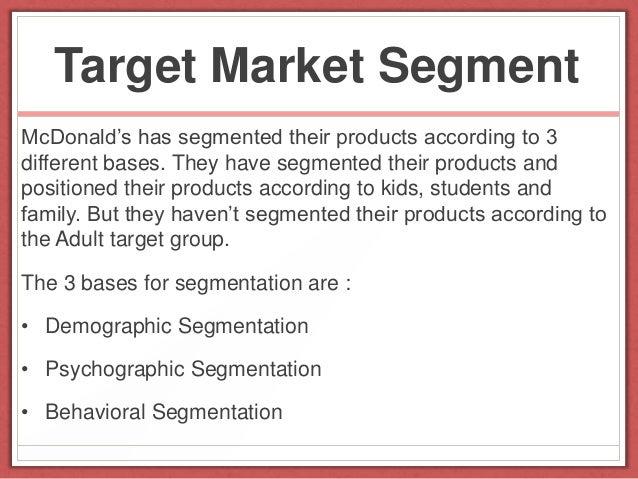 mcdonald s target segmentation Transcript of mcdonalds vs wendy's  • wendy's target market is manly towards  behavioral segmentation can be broken down into the benefit a consumer seeks.