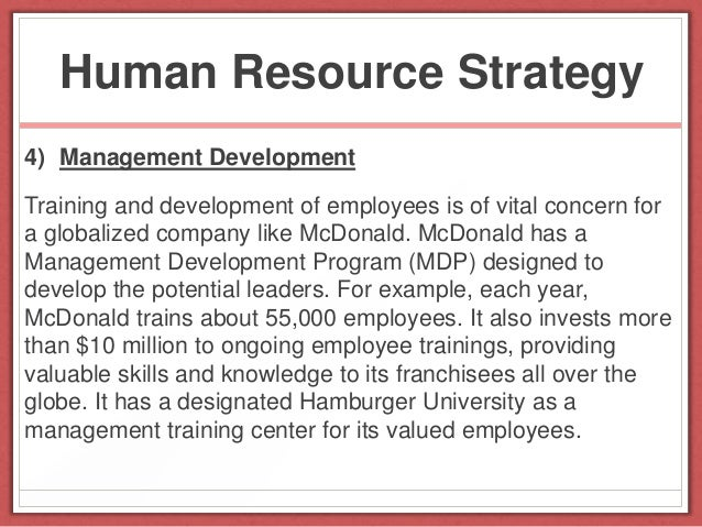 mcdonald human resource strategy essay Free essay: abstract the course work starts with the introduction of human   models of hr strategies with mcdonalds and summarising hr activities like   furthermore, it explains the human resource activities of mcdonalds.