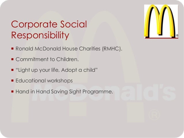 corporate social responability mcdonalds Mcdonalds' malaysia is very concerned about what they can provide to their stockholders, the public, customers and even the suppliers since mcdonalds' malaysia first came to malaysia on 29 april 1982, they are well-known for their high commitment in their corporate social responsibility.