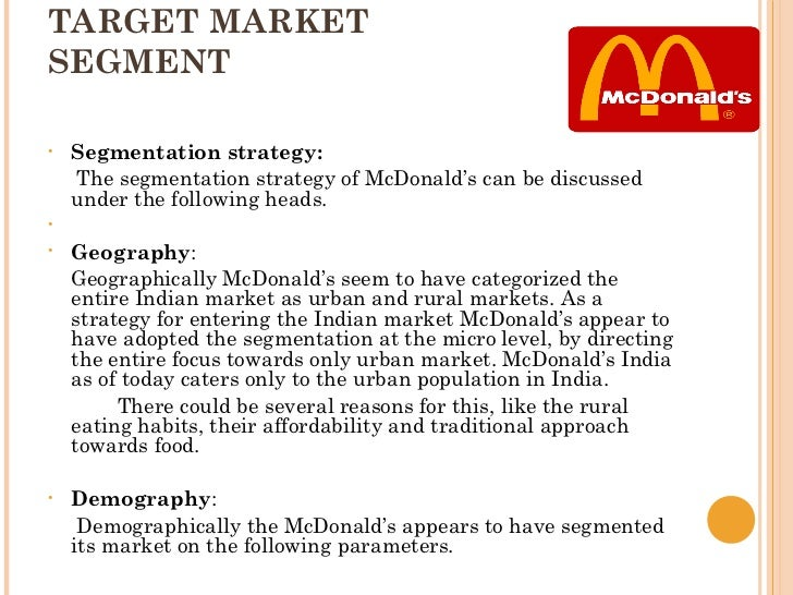 mcd market segment Segmenting-targeting-positioning this article duplicates the scope of market-segmentation research and practice has a long history (mcdonald, m, dunbar, i 2012) market mapping is essential to correctly determine the specific market that should be analysed and the people who should.