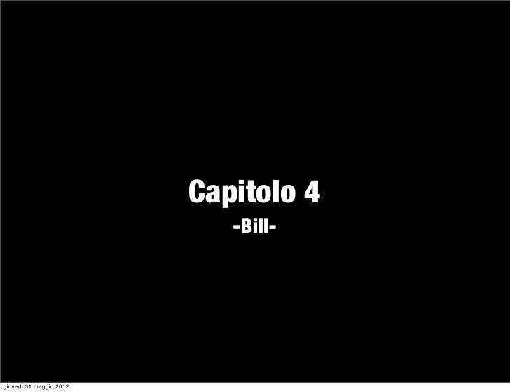 Capitolo 4                            -Bill-giovedì 31 maggio 2012