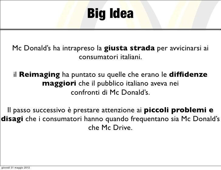 Big Idea        Mc Donald's ha intrapreso la giusta strada per avvicinarsi ai                            consumatori itali...