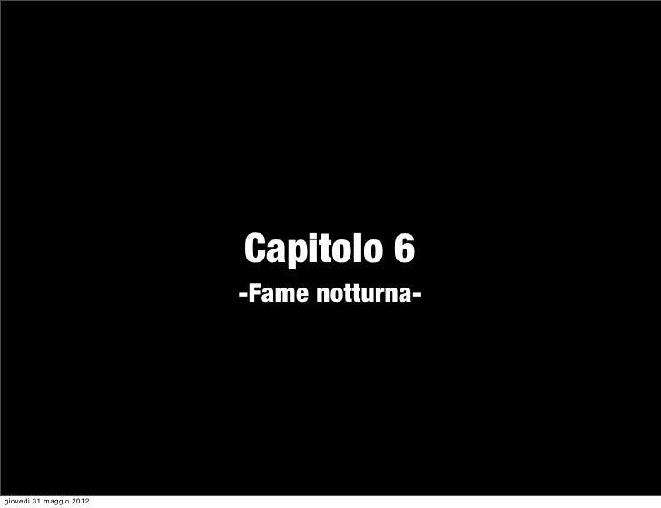 Capitolo 6                         -Fame notturna-giovedì 31 maggio 2012