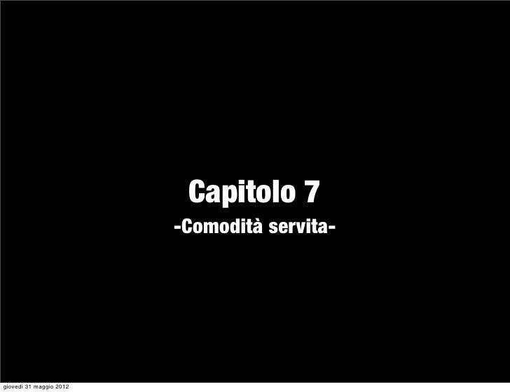 Capitolo 7                         -Comodità servita-giovedì 31 maggio 2012