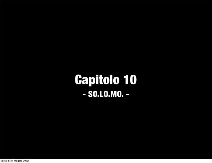 Capitolo 10                          - SO.LO.MO. -giovedì 31 maggio 2012