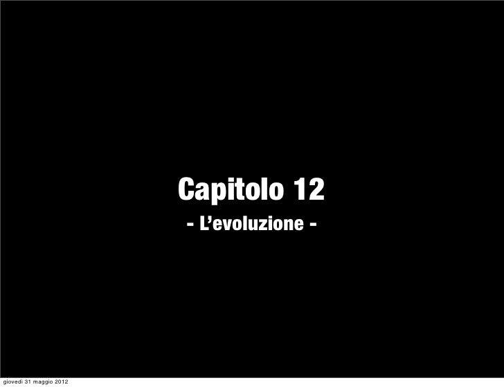 Capitolo 12                         - L'evoluzione -giovedì 31 maggio 2012