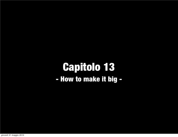 Capitolo 13                         - How to make it big -giovedì 31 maggio 2012