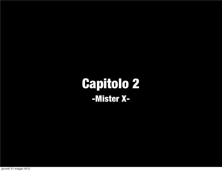 Capitolo 2                          -Mister X-giovedì 31 maggio 2012