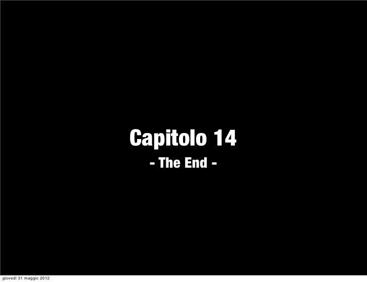 Capitolo 14                           - The End -giovedì 31 maggio 2012