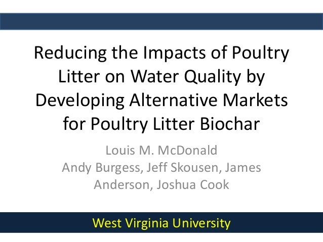 Reducing the Impacts of PoultryLitter on Water Quality byDeveloping Alternative Marketsfor Poultry Litter BiocharLouis M. ...