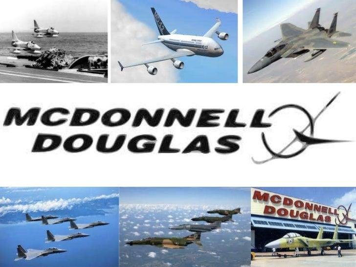 Inicios de Mcdonnell• James Smith Mcdonnell fundó la J.S. McDonnell  & Associates en Wisconsin en 1928; Con la idea  de pr...