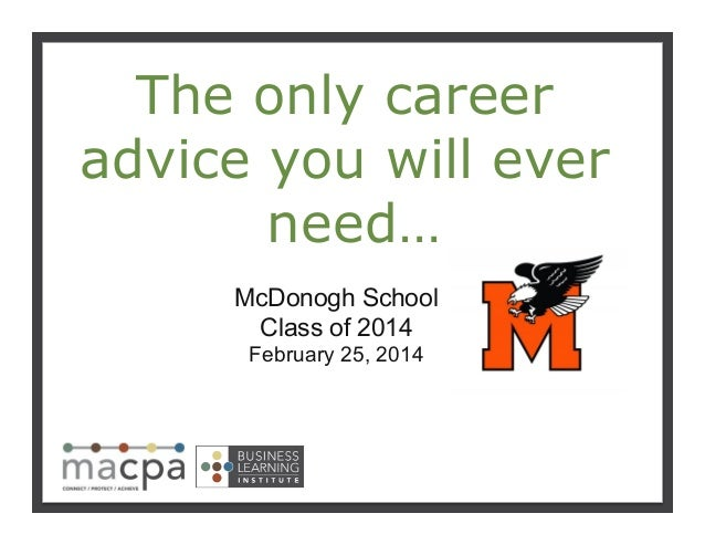 The only career advice you will ever need… !  McDonogh School Class of 2014 February 25, 2014!