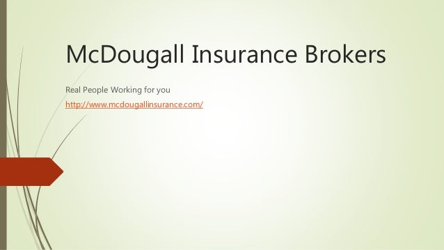 McDougall Insurance Brokers Real People Working for you http://www.mcdougallinsurance.com/