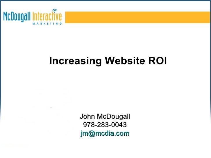 John McDougall 978-283-0043 [email_address] Increasing Website ROI