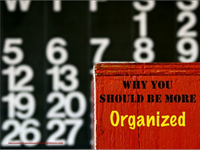 WHY YOU SHOULD BE MORE Organized http://www.flickr.com/photos/92435716@N00/61613238/