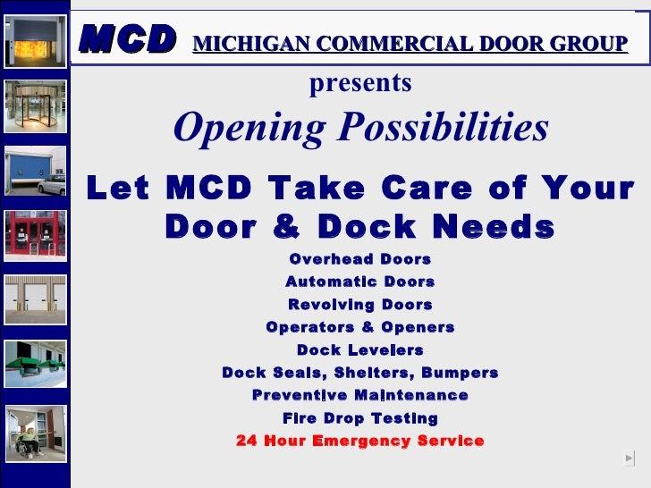 MCD  MICHIGAN COMMERCIAL DOOR GROUP presents Opening Possibilities Let MCD Take Care of Your Door & Dock Needs Overhead Do...