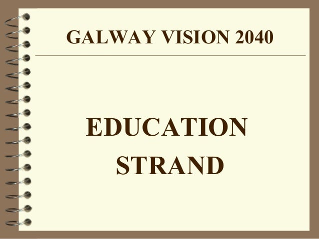 GALWAY VISION 2040 EDUCATION STRAND