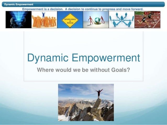 Dynamic Empowerment Where would we be without Goals?