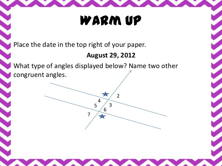Warm UpPlace the date in the top right of your paper.                         August 29, 2012What type of angles displayed...