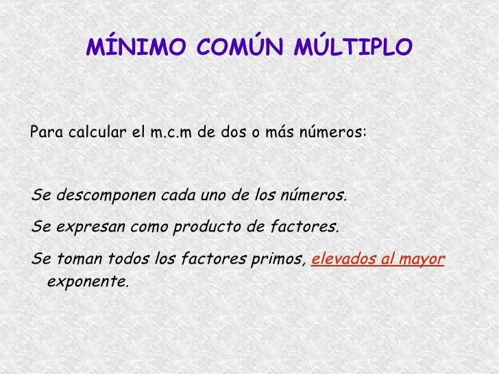 Se escribe  m.c.m </li></ul><ul>MÁXIMO COMÚN DIVISOR <li>El máximo común divisor de dos o más números, es el mayor de sus ...