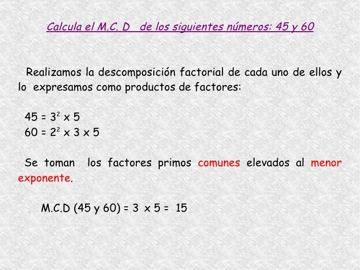 MÍNIMO COMÚN MÚLTIPLO <ul>Para calcular el m.c.m de dos o más números: <li>Se descomponen cada uno de los números.