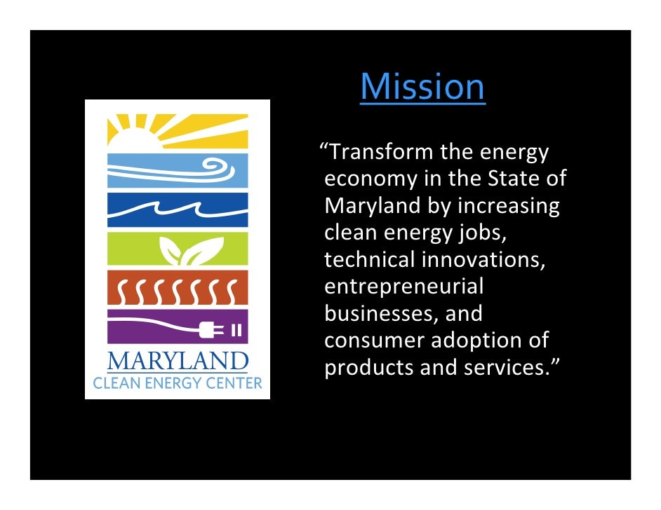 """Mission """"Transform the energy  economy in the State of  Maryland by increasing  clean energy jobs,  technical innovations,..."""