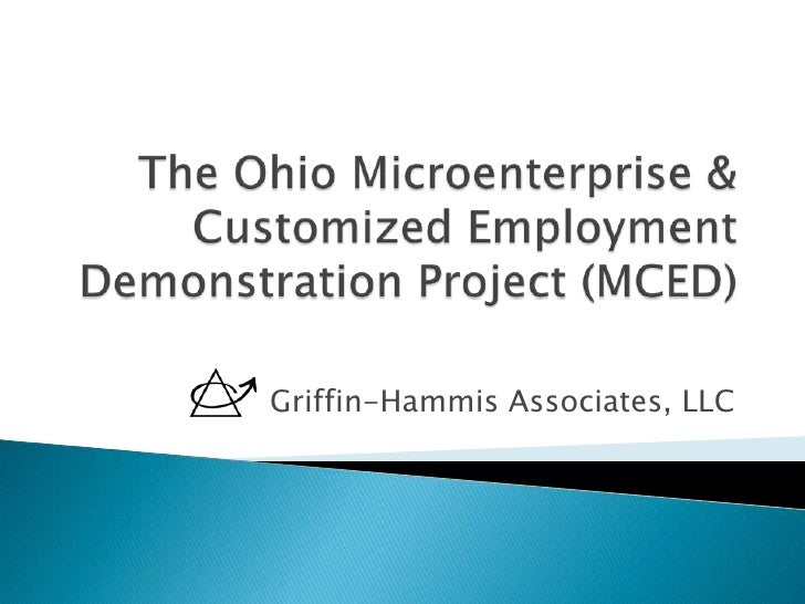 The Ohio Microenterprise & Customized Employment Demonstration Project (MCED) <br />Griffin-Hammis Associates, LLC<br />