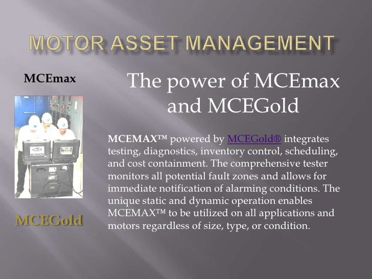 Motor Asset management<br />The power of MCEmax and MCEGold<br />MCEmax<br />MCEMAX™ powered by MCEGold® integrates testin...