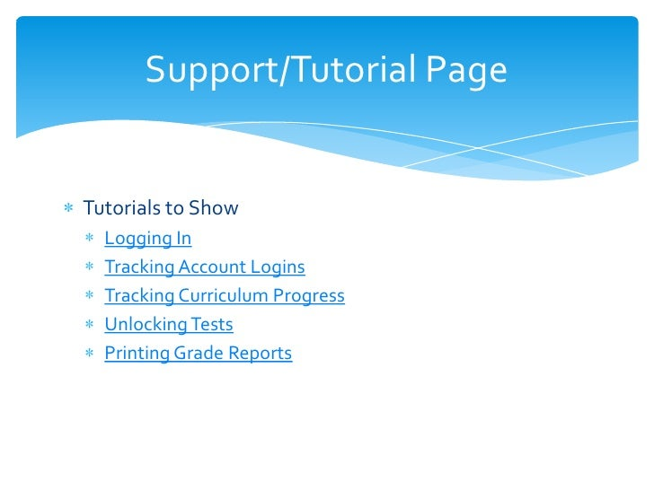 Support/Tutorial PageTutorials to Show  Logging In  Tracking Account Logins  Tracking Curriculum Progress  Unlocking Tests...