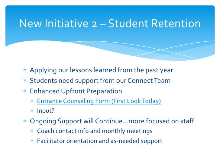 New Initiative 2 – Student Retention  Applying our lessons learned from the past year  Students need support from our Conn...
