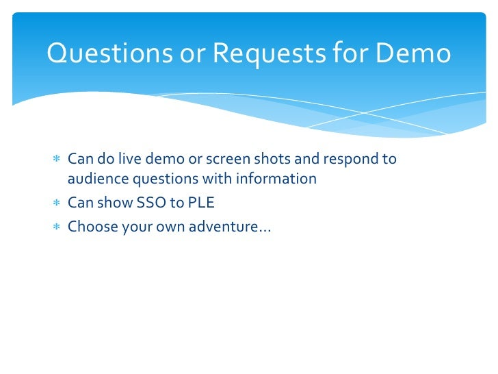 Questions or Requests for Demo Can do live demo or screen shots and respond to audience questions with information Can sho...