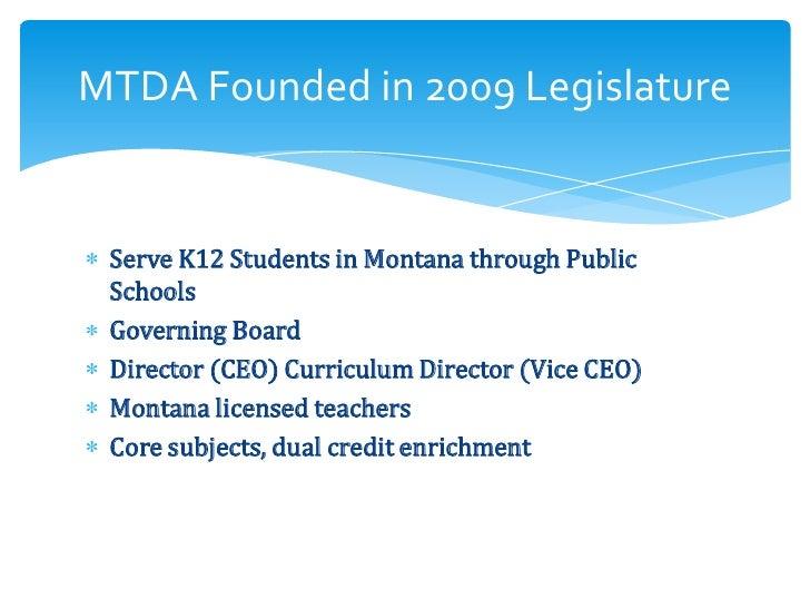 MTDA Founded in 2009 Legislature Serve K12 Students in Montana through Public Schools Governing Board Director (CEO) Curri...