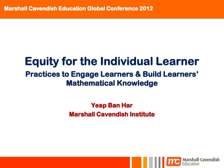 Marshall Cavendish Education Global Conference 2012       Equity for the Individual Learner       Practices to Engage Lear...