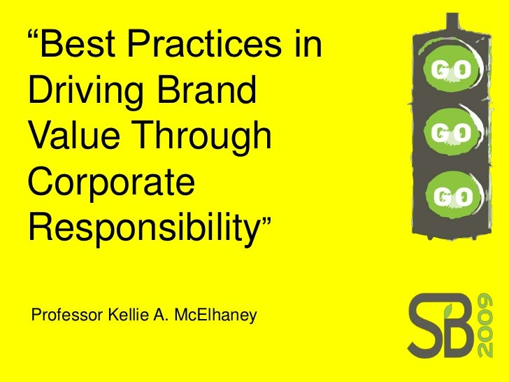 """"""" Best Practices in Driving Brand Value Through Corporate Responsibility """"   Professor Kellie A. McElhaney"""