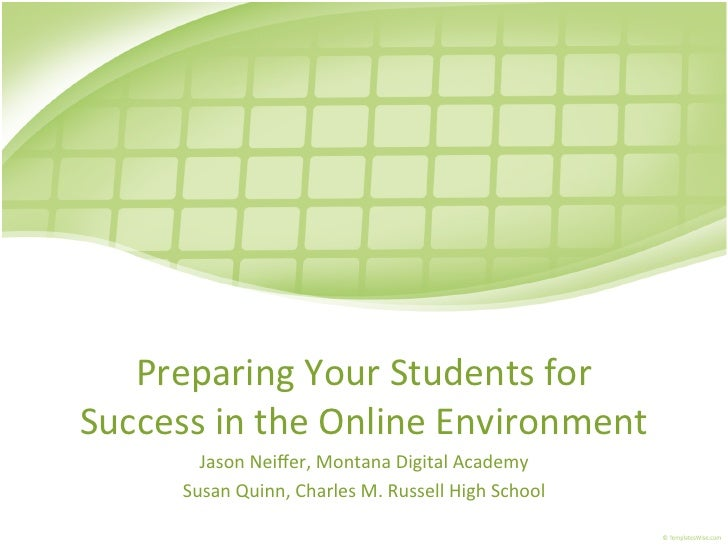 Preparing	  Your	  Students	  for	  Success	  in	  the	  Online	  Environment	            Jason	  Neiffer,	  Montana	  Digi...