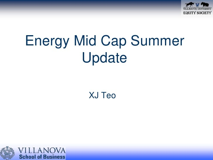 Energy Mid Cap Summer Update<br />  			  XJ Teo<br />