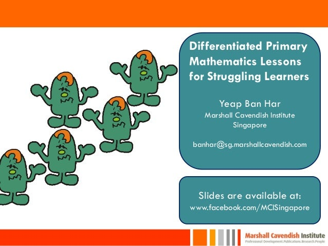 Differentiated PrimaryMathematics Lessonsfor Struggling Learners       Yeap Ban Har   Marshall Cavendish Institute        ...