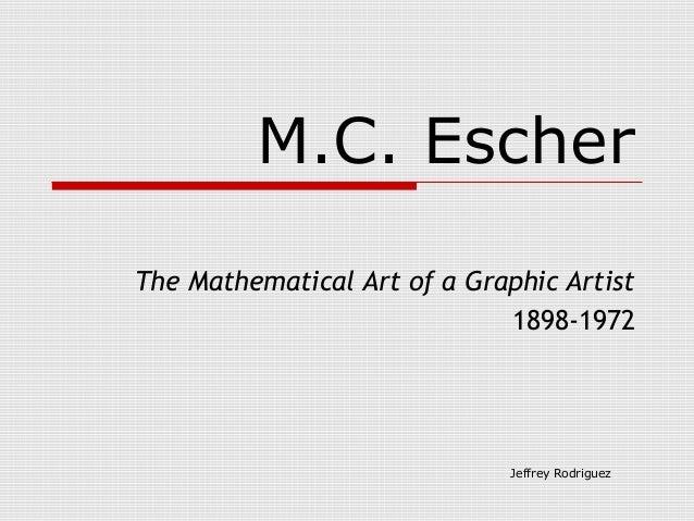 Jeffrey Rodriguez M.C. Escher The Mathematical Art of a Graphic Artist 1898-1972