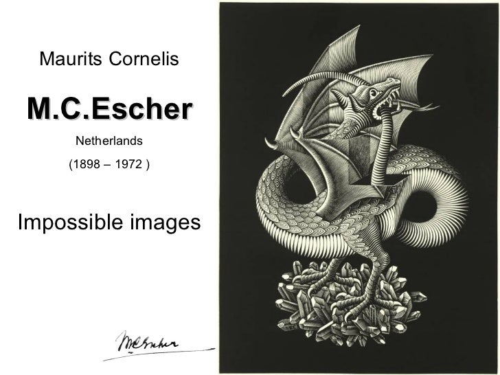 Maurits Cornelis M.C.Escher Netherlands (1898 – 1972 ) Impossible images
