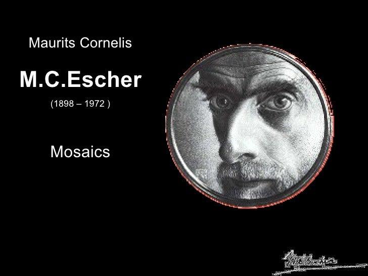 Maurits Cornelis M.C.Escher (1898 – 1972 ) Mosaics
