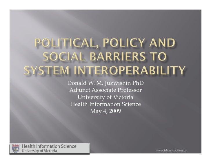 Donald W. M. Juzwishin PhD Adjunct Associate Professor    University of Victoria  Health Information Science         May 4...