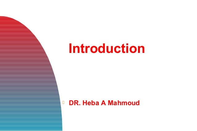 Introduction DR. Heba A Mahmoud