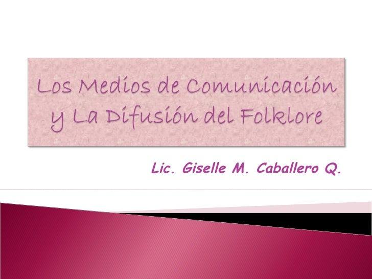 Lic. Giselle M. Caballero Q.