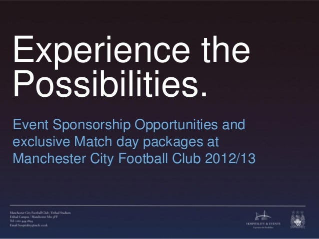 Experience thePossibilities.Event Sponsorship Opportunities andexclusive Match day packages atManchester City Football Clu...