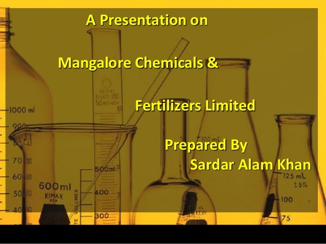 A Presentation on Mangalore Chemicals & Fertilizers Limited Prepared By Sardar Alam Khan