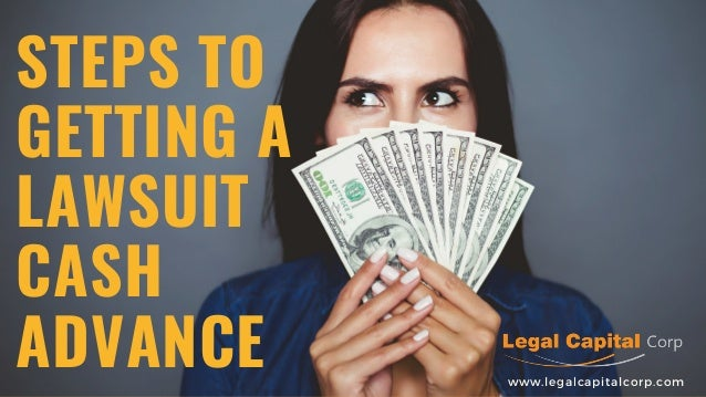 STEPS TO GETTING A LAWSUIT CASH ADVANCE www.legalcapitalcorp.com